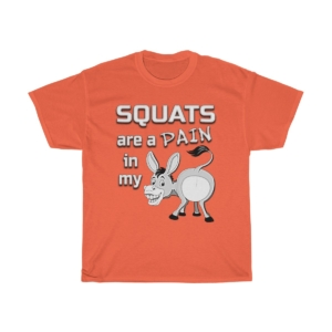 Squats Are A Pain In My Ass – Unisex Heavy Cotton Tee