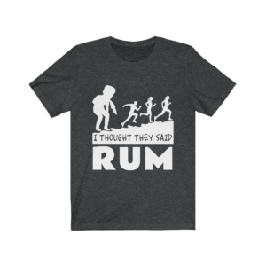 I Thought They Said Rum – Light – Unisex Jersey Short Sleeve Tee