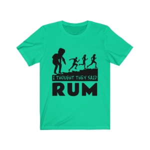 I Thought They Said Rum – Unisex Jersey Short Sleeve Tee